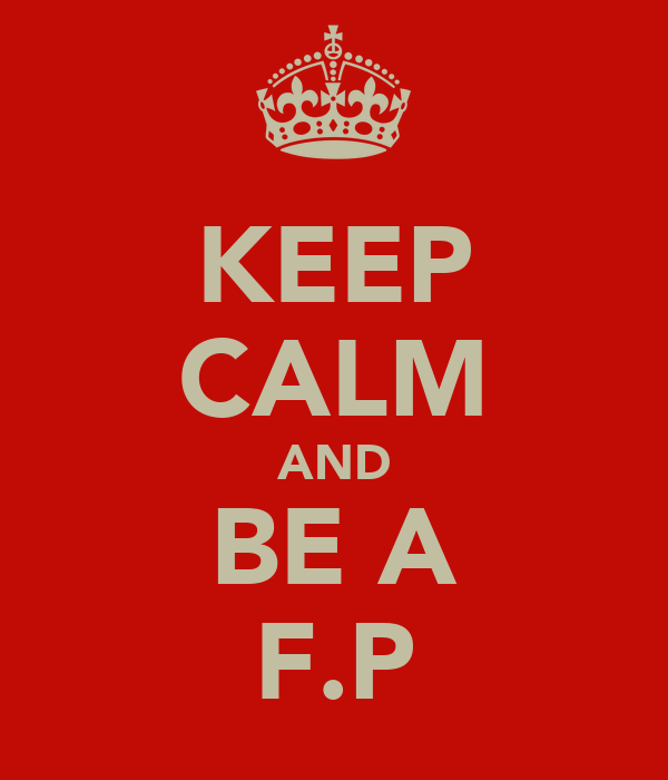 KEEP CALM AND BE A F.P