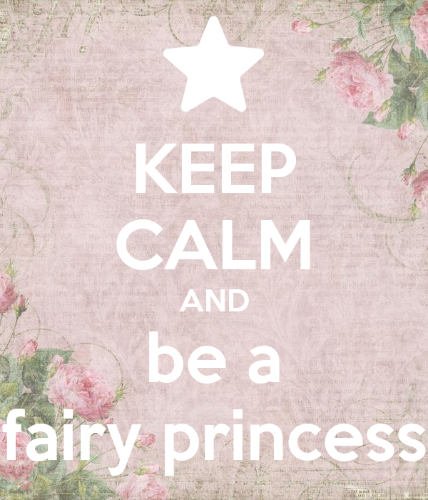 KEEP CALM AND be a fairy princess