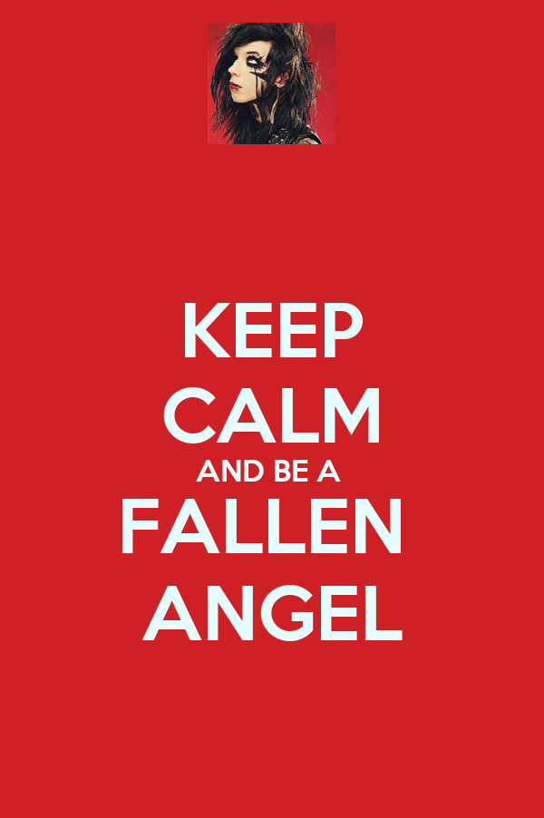 KEEP CALM AND BE A  FALLEN  ANGEL