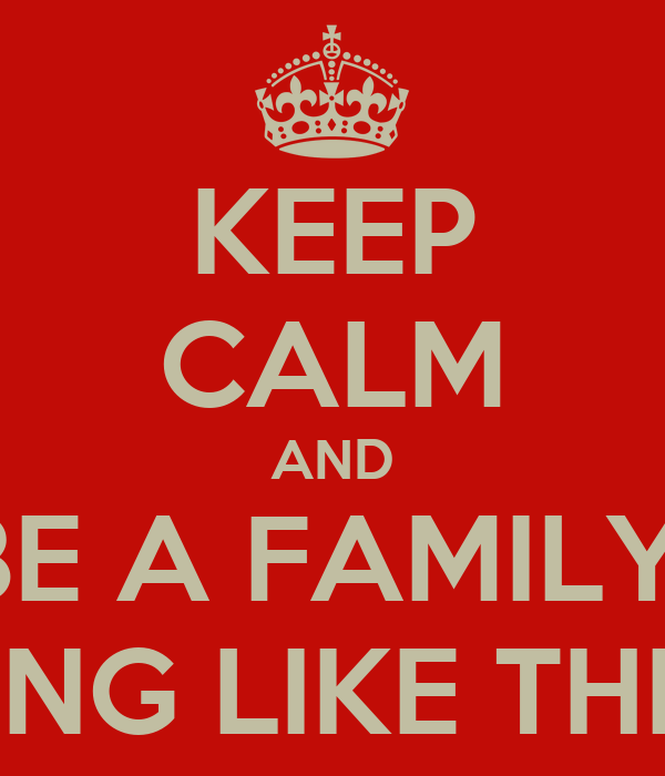 KEEP CALM AND BE A FAMILY  MFS KILL ME LYING LIKE THEY NOT WIT BM!!