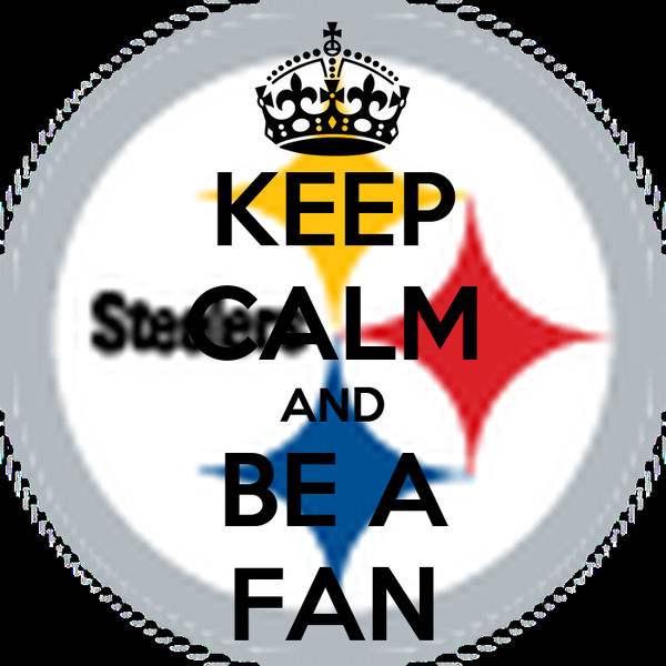 KEEP CALM AND BE A FAN