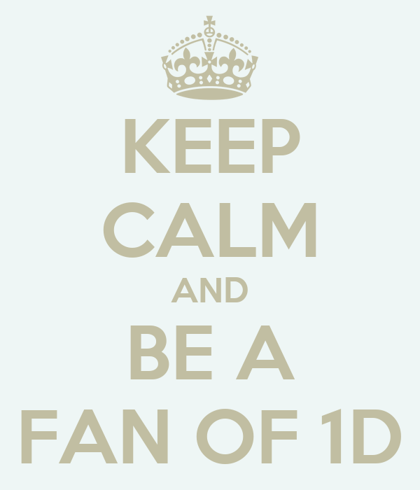 KEEP CALM AND BE A FAN OF 1D
