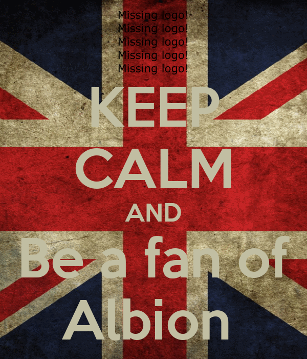 KEEP CALM AND Be a fan of Albion