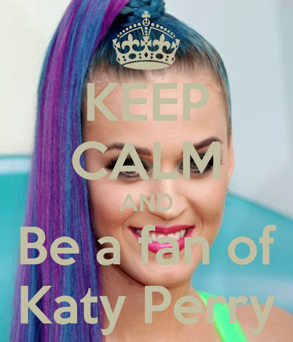 KEEP CALM AND Be a fan of Katy Perry