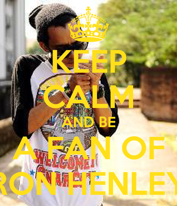 KEEP CALM AND BE A FAN OF RON HENLEY