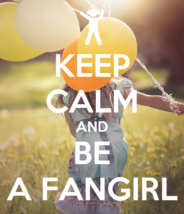 KEEP CALM AND BE A FANGIRL