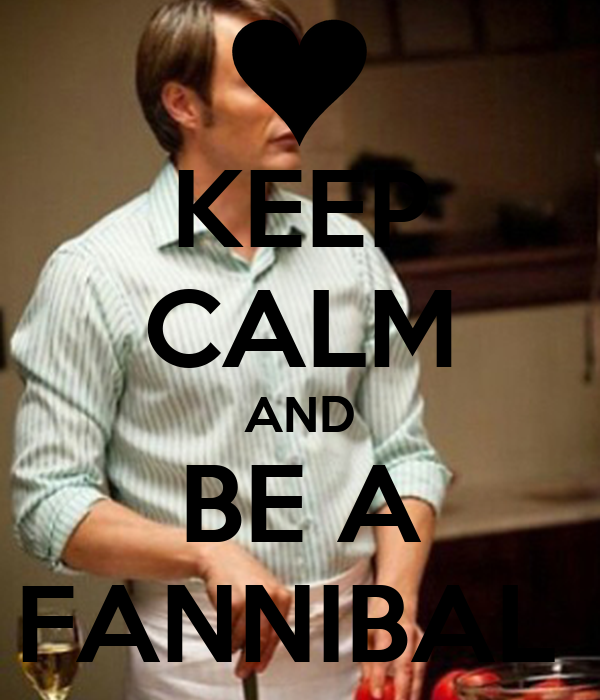 KEEP CALM AND BE A FANNIBAL