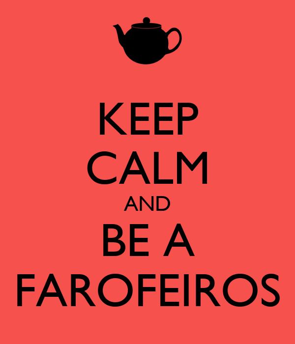 KEEP CALM AND BE A FAROFEIROS