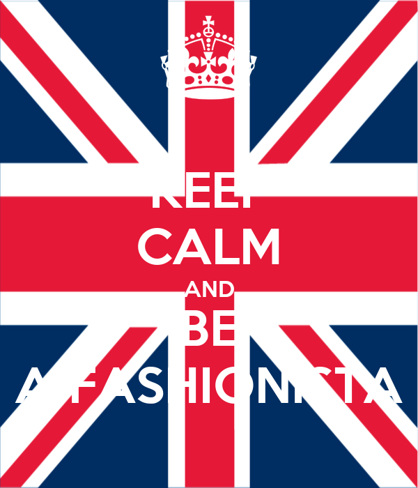KEEP CALM AND BE A FASHIONISTA