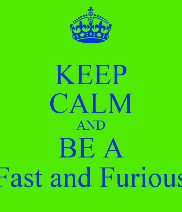 KEEP CALM AND BE A Fast and Furious