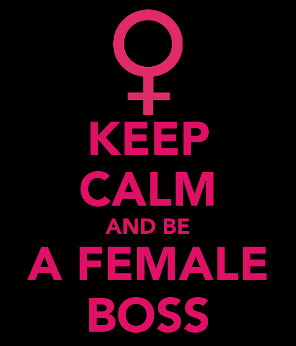 KEEP CALM AND BE A FEMALE BOSS