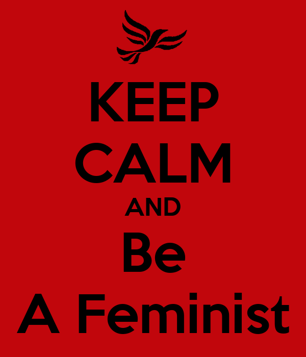 KEEP CALM AND Be A Feminist