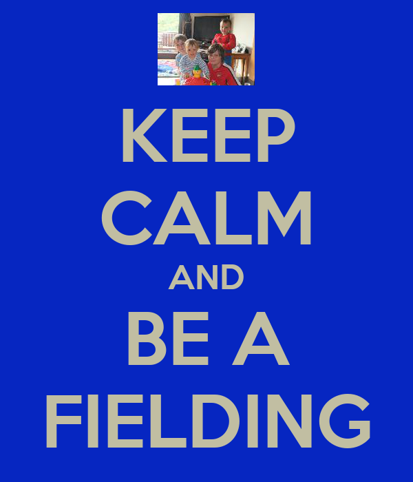 KEEP CALM AND BE A FIELDING