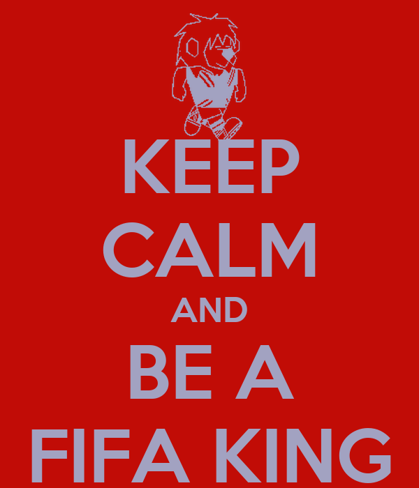 KEEP CALM AND BE A FIFA KING