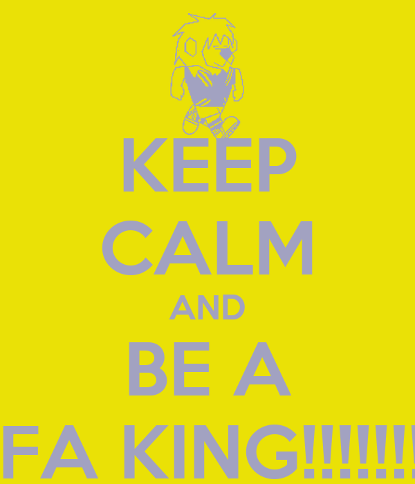 KEEP CALM AND BE A FIFA KING!!!!!!!!!!