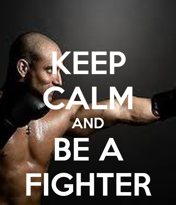KEEP CALM AND BE A FIGHTER