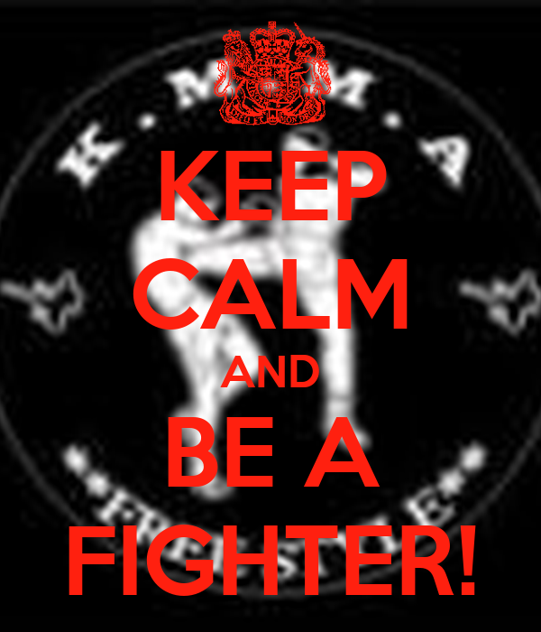 KEEP CALM AND BE A FIGHTER!