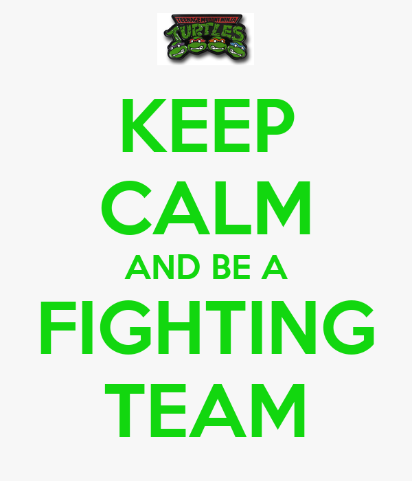 KEEP CALM AND BE A FIGHTING TEAM