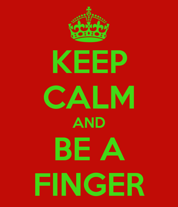 KEEP CALM AND BE A FINGER