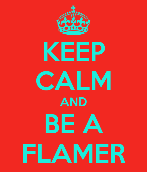 KEEP CALM AND BE A FLAMER