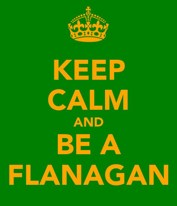 KEEP CALM AND BE A FLANAGAN