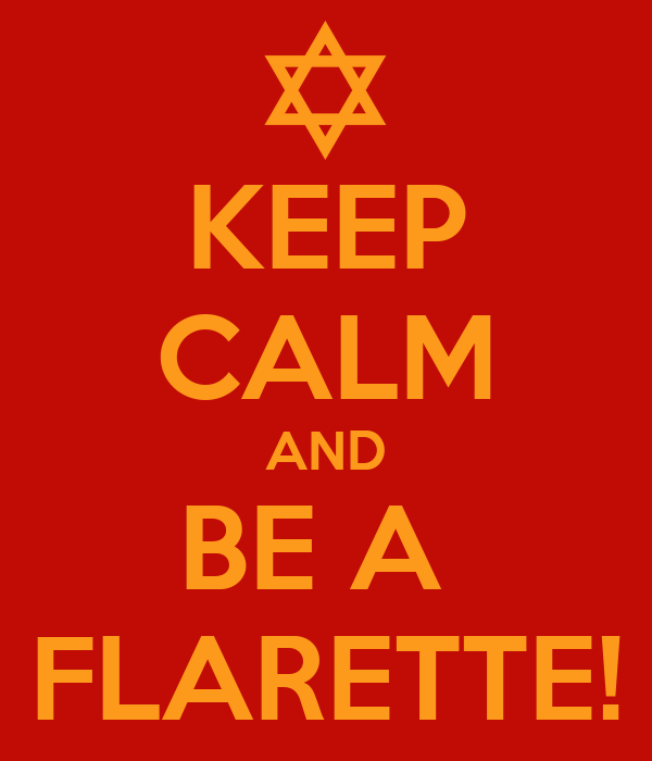 KEEP CALM AND BE A  FLARETTE!