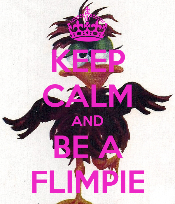KEEP CALM AND BE A FLIMPIE