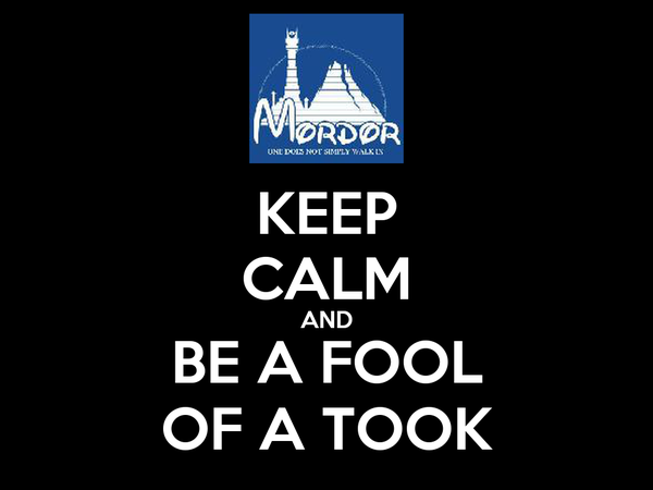 KEEP CALM AND BE A FOOL OF A TOOK