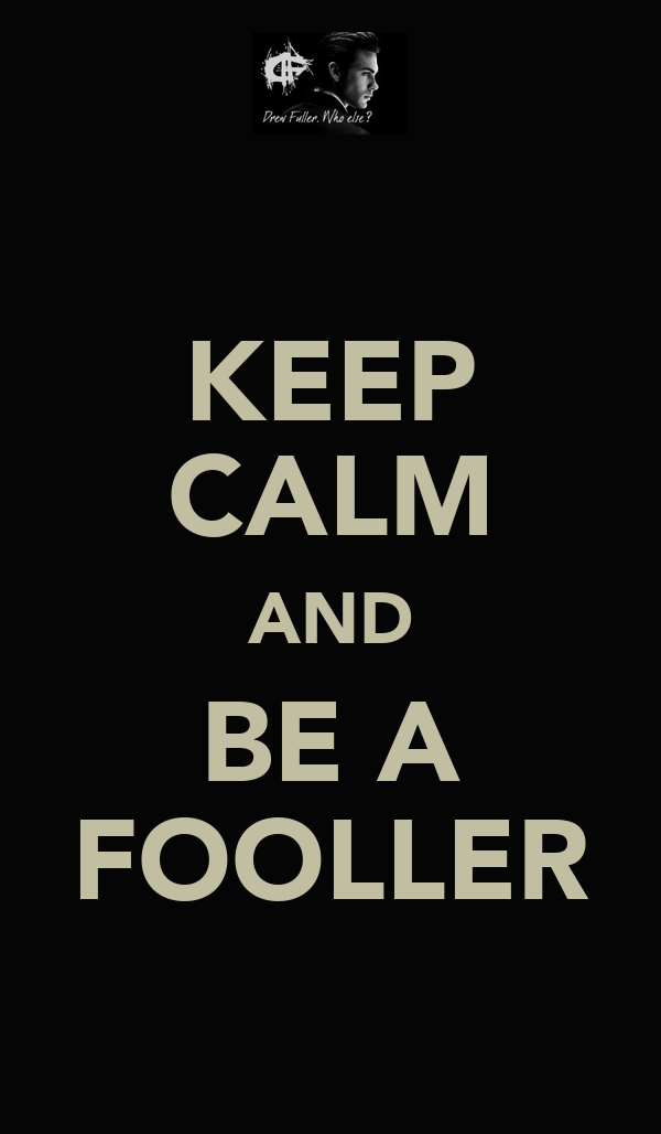 KEEP CALM AND BE A FOOLLER