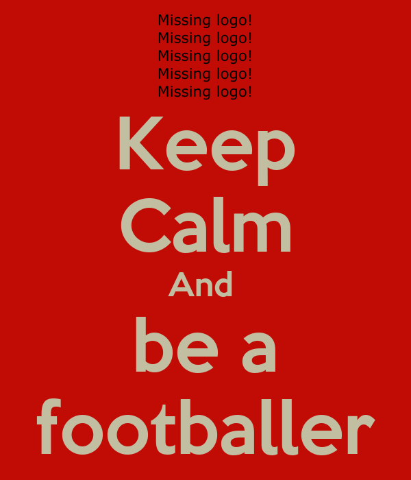Keep Calm And  be a footballer