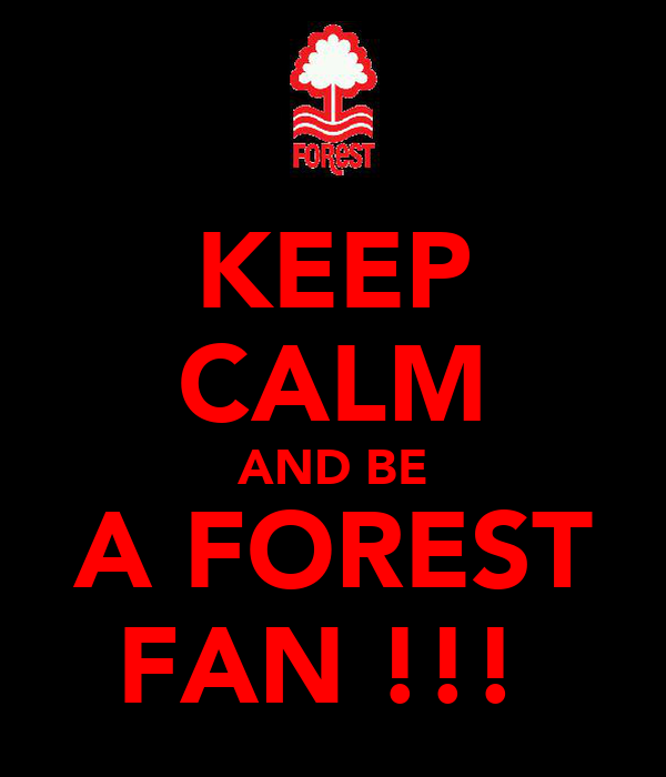 KEEP CALM AND BE A FOREST FAN !!!