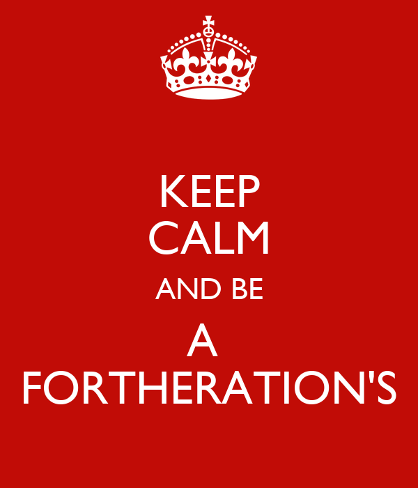 KEEP CALM AND BE A  FORTHERATION'S