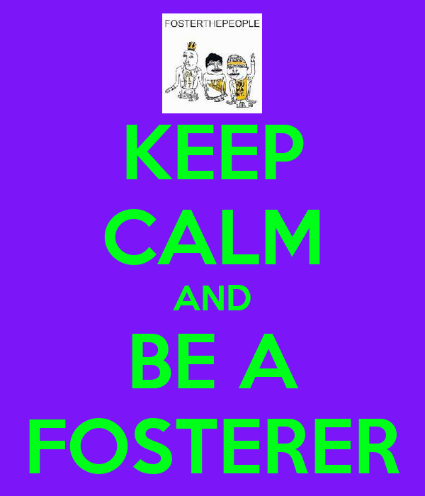 KEEP CALM AND BE A FOSTERER
