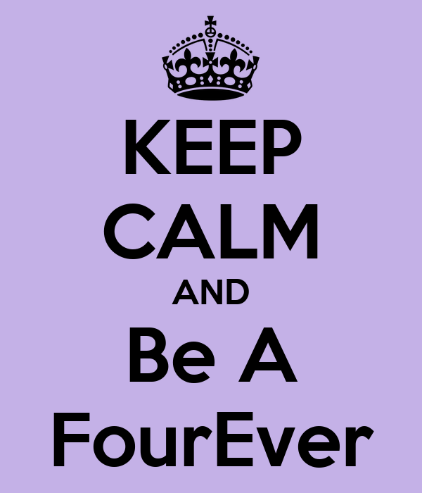 KEEP CALM AND Be A FourEver