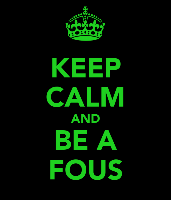 KEEP CALM AND BE A FOUS