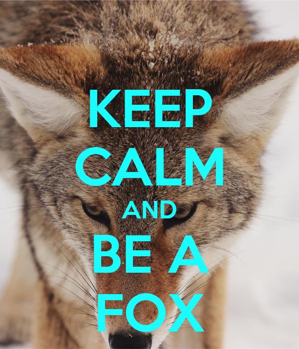 KEEP CALM AND BE A FOX
