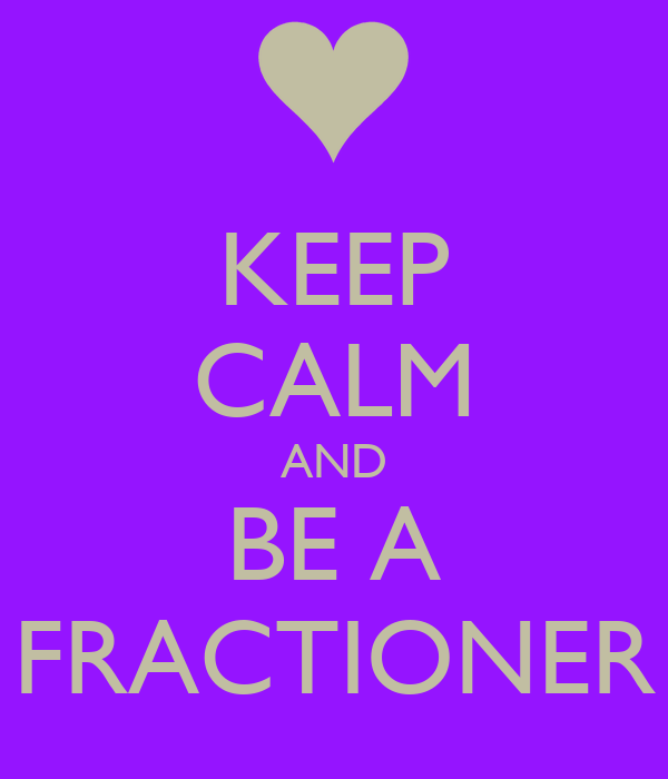 KEEP CALM AND BE A FRACTIONER