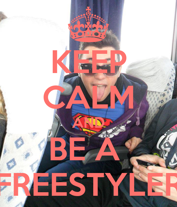 KEEP CALM AND BE A  FREESTYLER