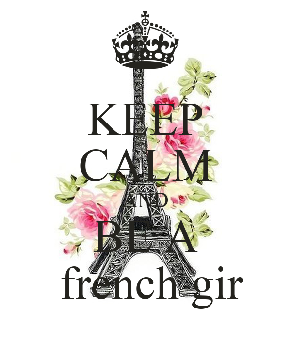 KEEP CALM AND BE A  french gir