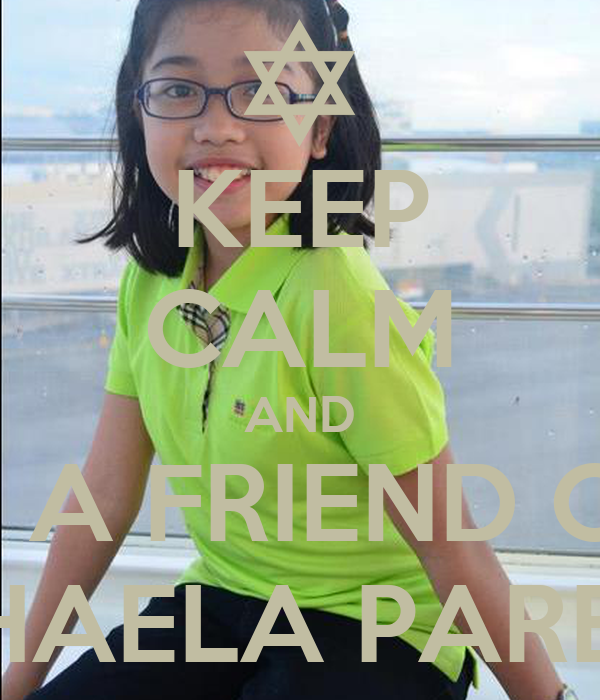 KEEP CALM AND BE A FRIEND OF  MIKHAELA PAREDES