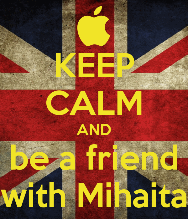 KEEP CALM AND be a friend with Mihaita