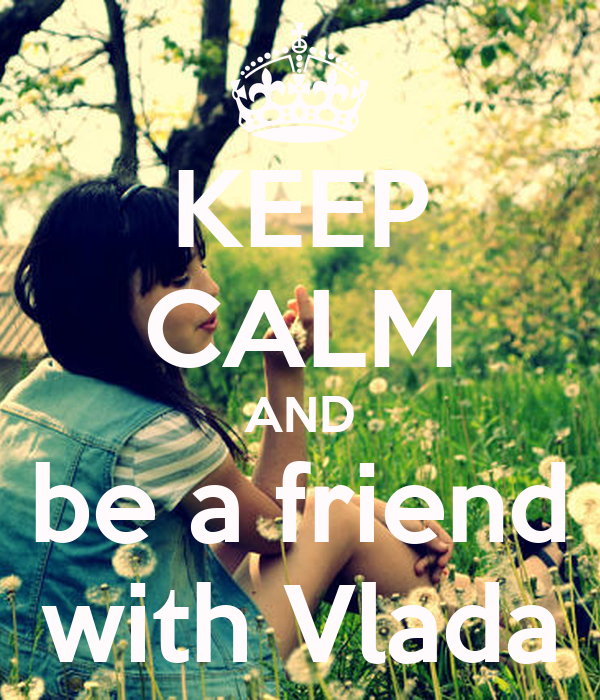 KEEP CALM AND be a friend with Vlada