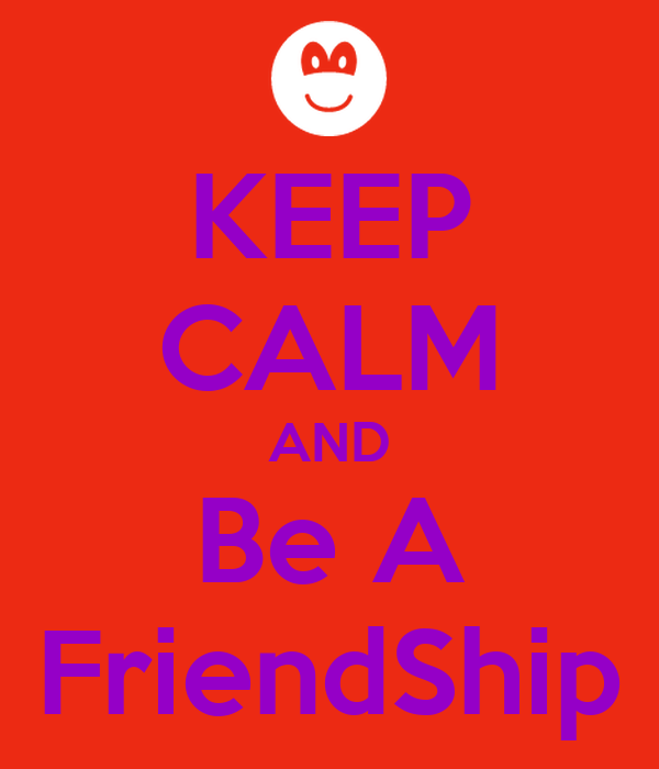 KEEP CALM AND Be A FriendShip