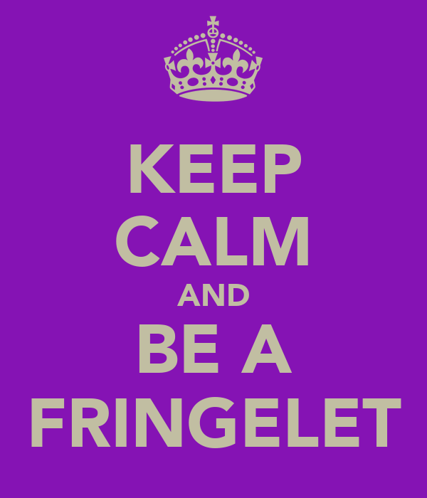 KEEP CALM AND BE A FRINGELET