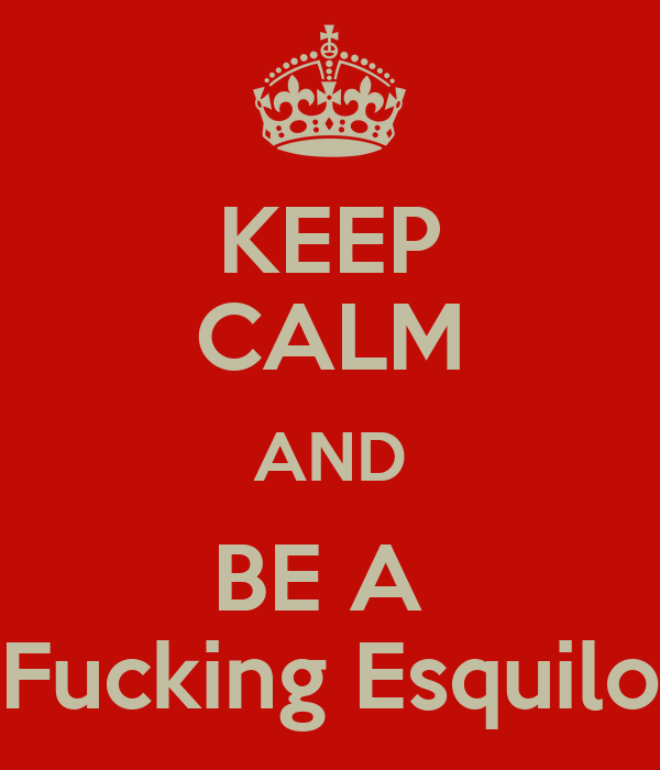 KEEP CALM AND BE A  Fucking Esquilo