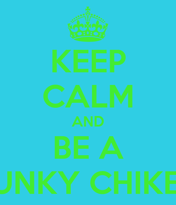 KEEP CALM AND BE A FUNKY CHIKEN