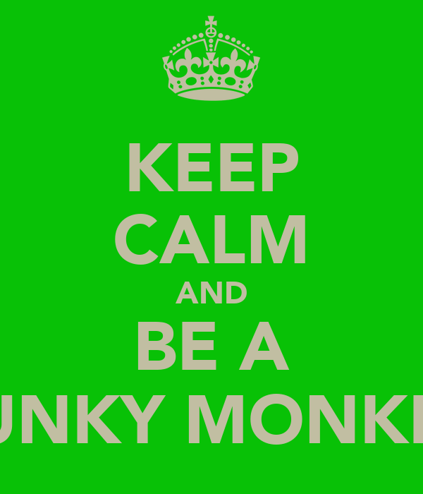 KEEP CALM AND BE A FUNKY MONKEY