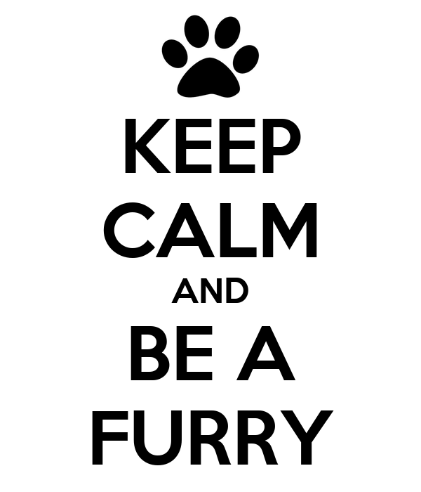 KEEP CALM AND BE A FURRY