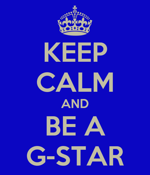 KEEP CALM AND BE A G-STAR