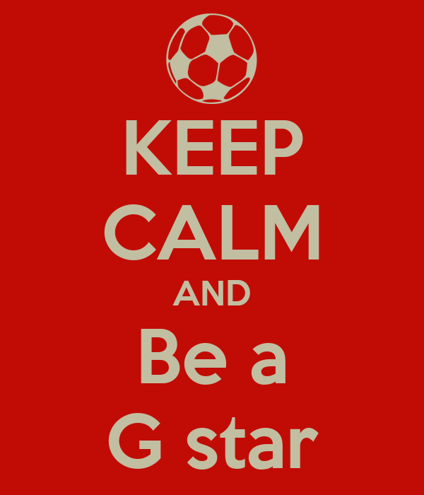 KEEP CALM AND Be a G star